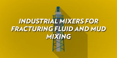 INDUSTRIAL MIXERS FOR FRACTURING FLUID AND MUD MIXING