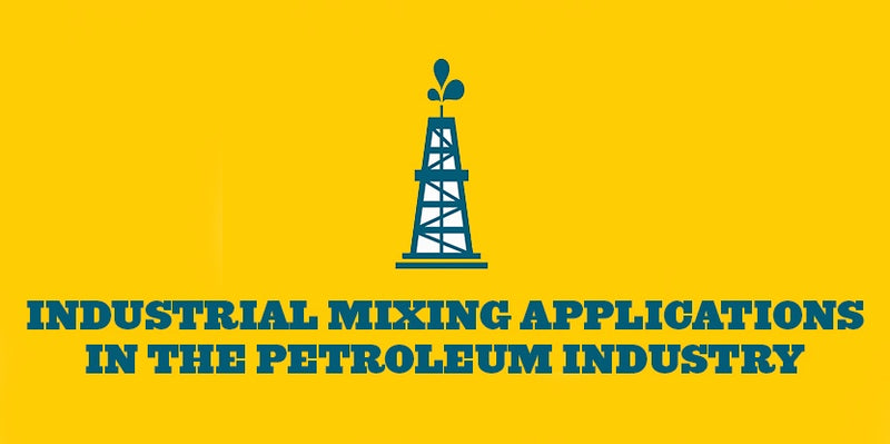 INDUSTRIAL MIXING APPLICATIONS IN THE PETROLEUM INDUSTRY