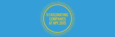 11 FASCINATING COMPANIES AT NPE 2015