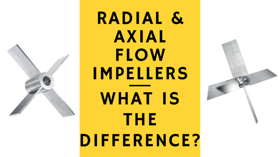 WHAT IS THE DIFFERENCE BETWEEN AXIAL AND RADIAL FLOW IMPELLERS?