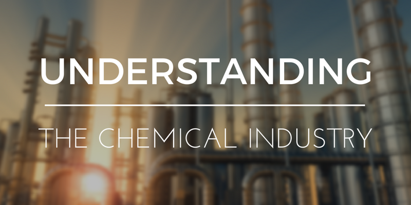 UNDERSTANDING THE CHEMICAL INDUSTRY