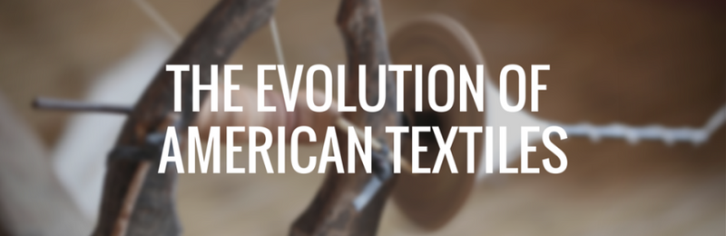 THE EVOLUTION OF AMERICAN TEXTILES