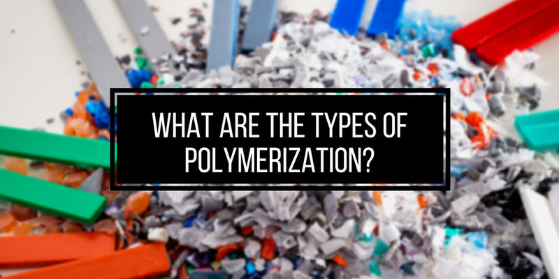 WHAT ARE THE TYPES OF POLYMERIZATION?