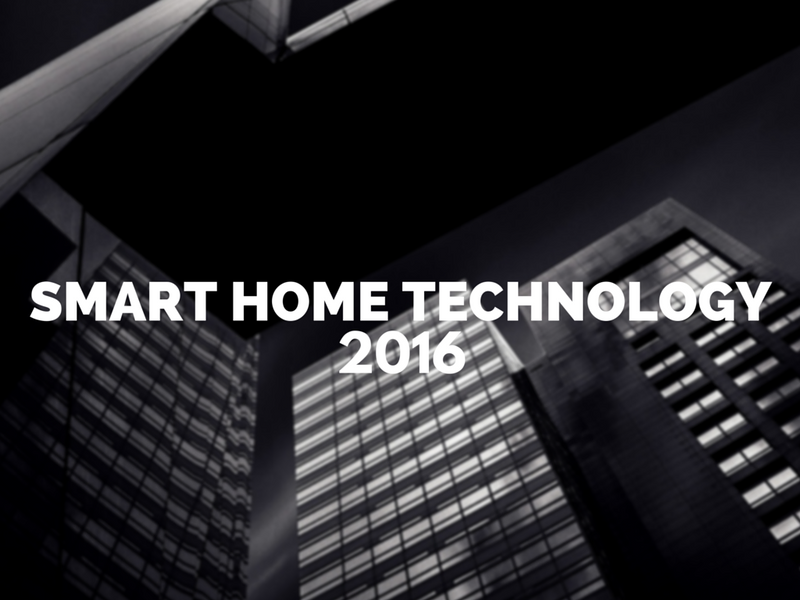 3 SMART HOME TECHNOLOGIES YOU SHOULD CONSIDER PURCHASING IN 2016
