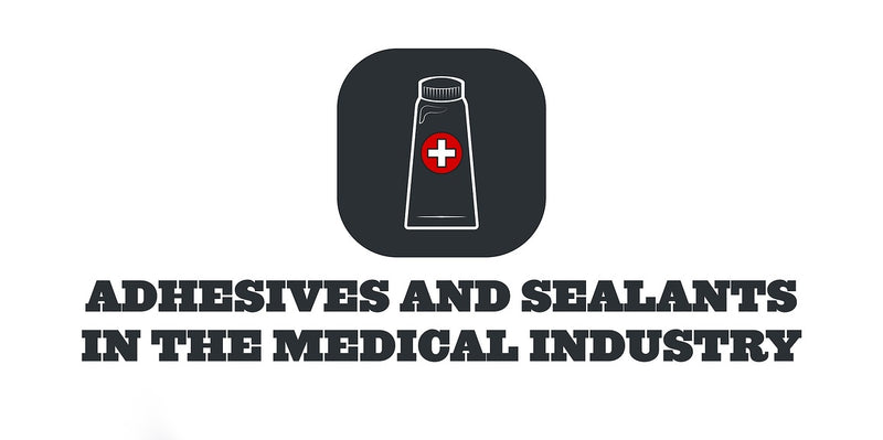 ADHESIVES AND SEALANTS IN THE MEDICAL INDUSTRY