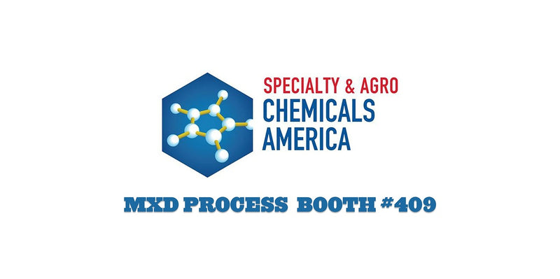 MXD PROCESS TO EXHIBIT AT THE SPECIALTY AND AGRO CHEMICALS AMERICA SHOW 2017