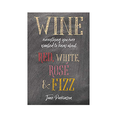 Wine: Everything You Ever Wanted To Know About Red, White, Rose & Fizz
