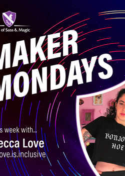 Maker Mondays - Becca Love