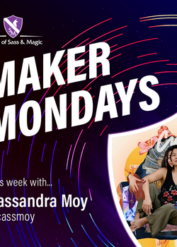 Maker Mondays - Cassandra Moy