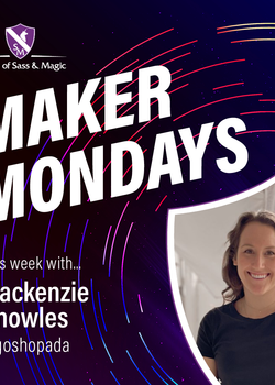 Maker Monday -- Mackenzie Knowles