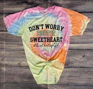 Don't worry about it sweetheart T-shirt