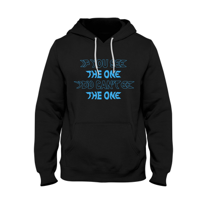 If You See The One, You Can't Be The One - Hoodie
