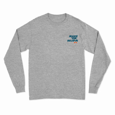 Make 'Em Believe - Grey Long Sleeve