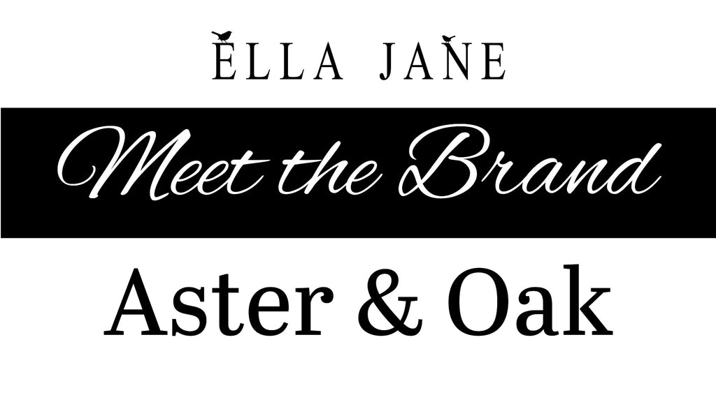 Meet the Brand:  Aster and Oak