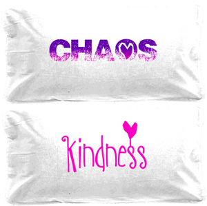 Chaos & Kindness pillowcases