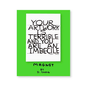 Your Artwork is Terrible Magnet