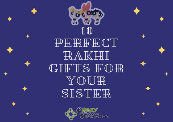 10 Best Rakhi Gifts For Your Sister That Are Quirky, Cute and Affordable.