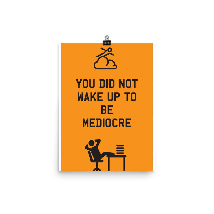 You Did Not Wake Up To Be Mediocre Poster