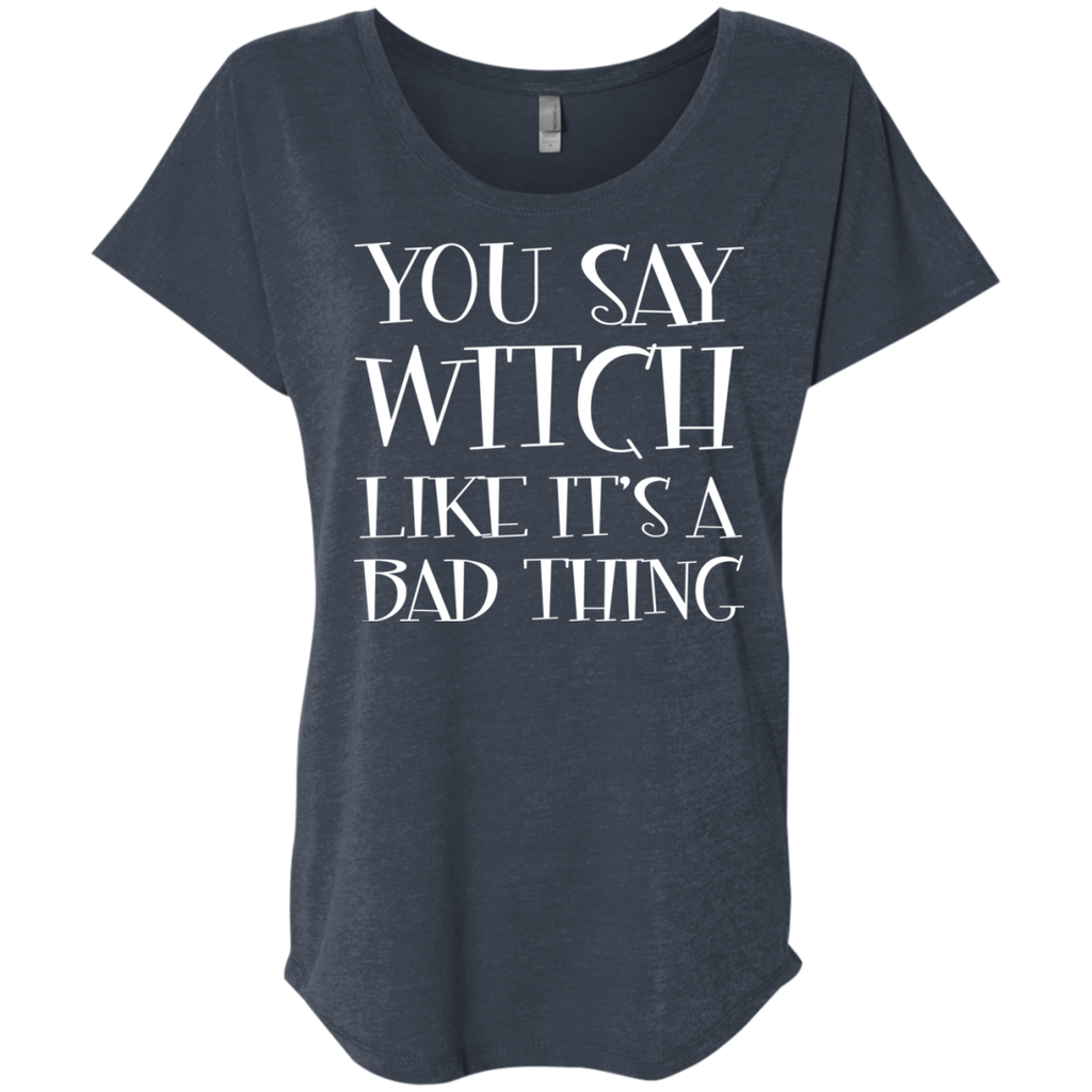 You Say Witch Like It's A Bad Thing Halloween