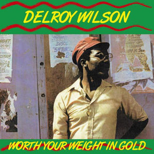 Delroy Wilson ‎– Worth Your Weight In Gold
