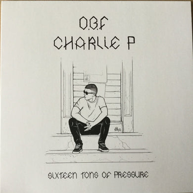 O.B.F. Feat Charlie P ‎– Sixteen Tons Of Pressure