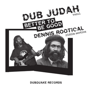 Dub Judah, Dennis Rootical ‎– Better to be Good