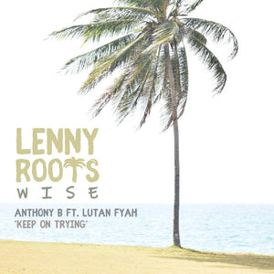 Lenny Roots Wise, Anthony B Ft. Lutan Fyah, Dubmatix ‎– Keep on Trying