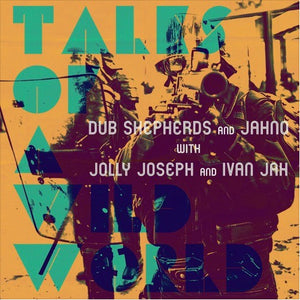 Dub Shepherds, Jahno, Jolly Joseph, Ivan Jah ‎– Tales Of A Wild World