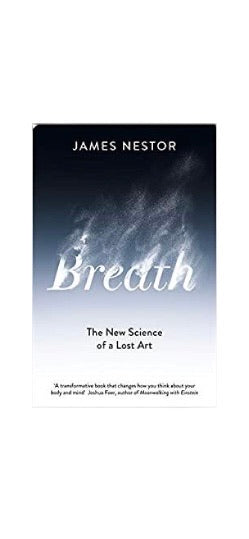 BREATH: THE SCIENCE OF A LOST ART by James Nestor