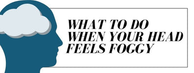 What to Do When Your Head Feels Foggy