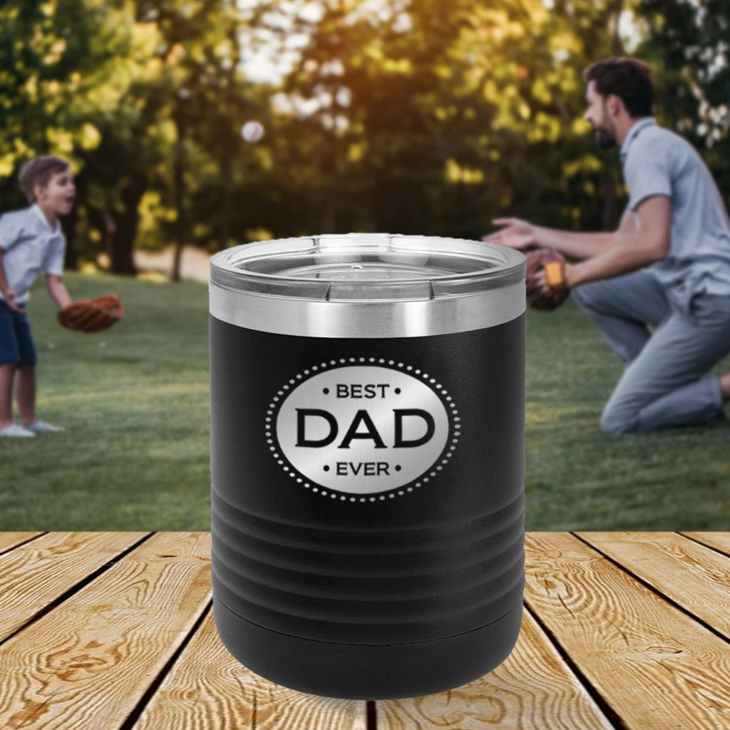 Custom Best Dad Ever Engraved 10 oz Tumbler