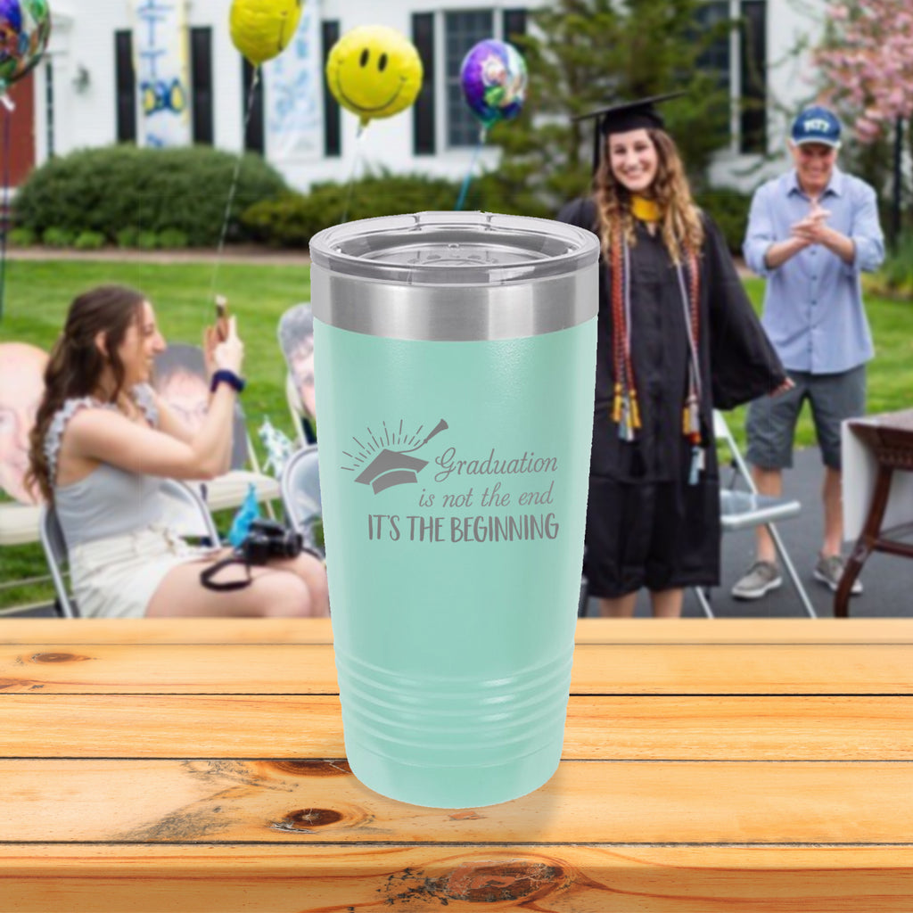 Custom Graduation is Not the End It's the Beginning Engraved 20 oz Tumbler
