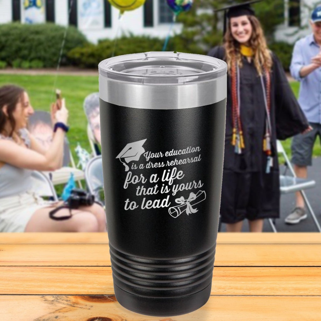Custom Your Education is a Dress Rehearsal Engraved 20 oz Tumbler