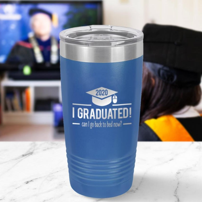 Custom I Graduated Can I go Back to Bed Now? Engraved 20 oz Tumbler