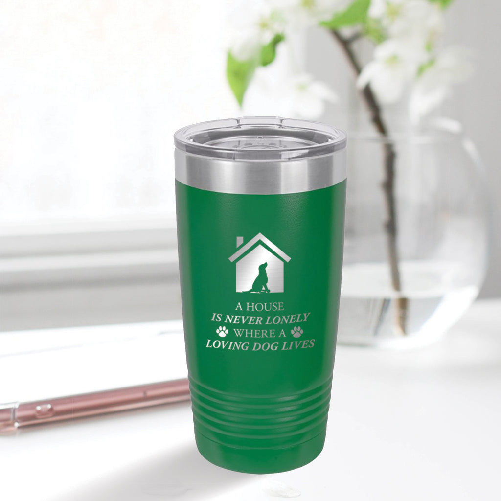 Personalized custom engraved stainless steel 20 oz tumbler with clear lid a house is never lonely where a loving dog lives design with optional initial engraving on back and optional sliding lid green