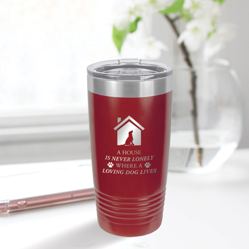 Personalized custom engraved stainless steel 20 oz tumbler with clear lid a house is never lonely where a loving dog lives design with optional initial engraving on back and optional sliding lid maroon