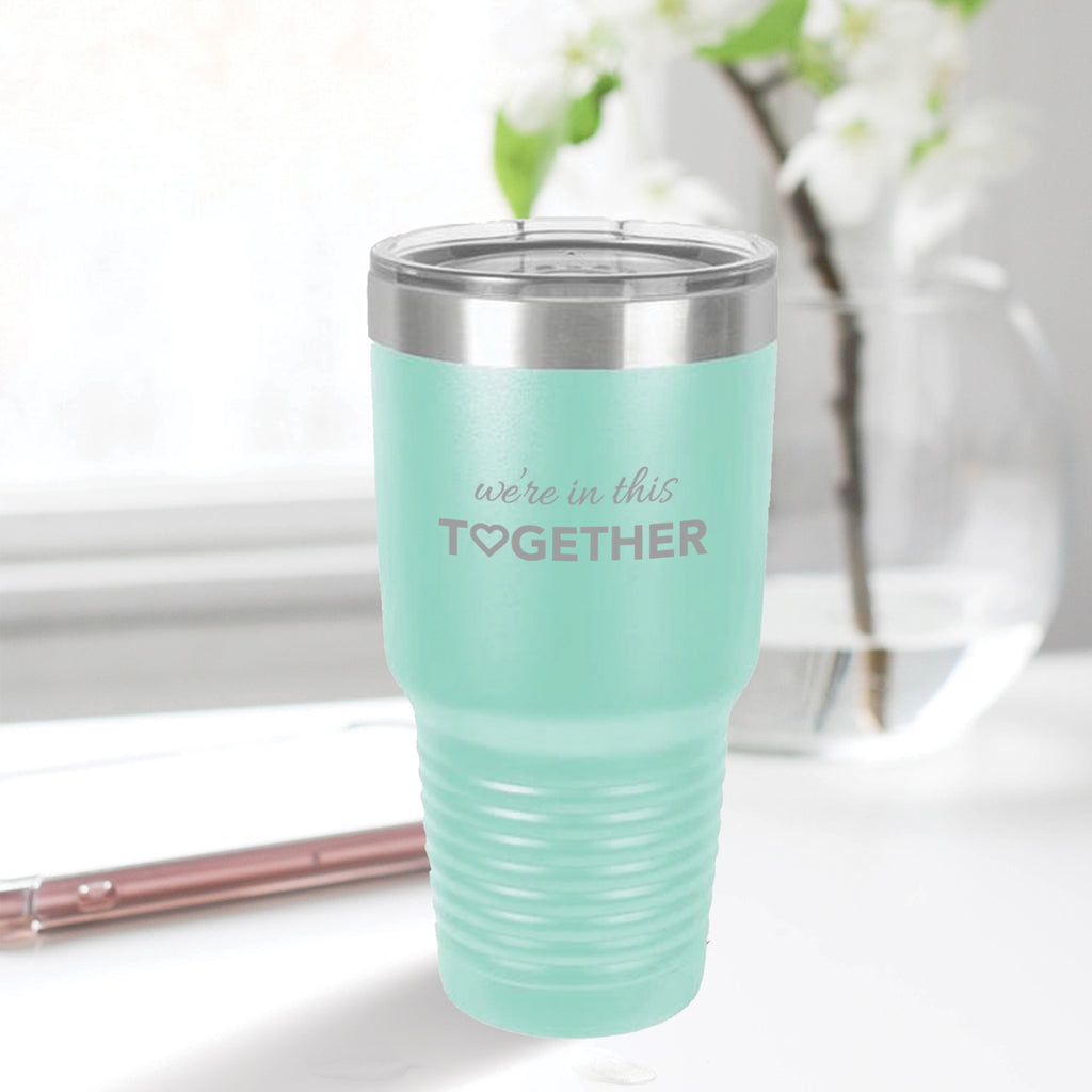 Custom We're In This Together Engraved 30 oz Tumbler