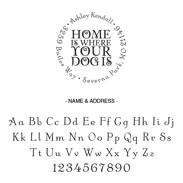 Round Home is Where Your Dog Is A Return Address Custom Designer Stamp Alphabet and Font Used