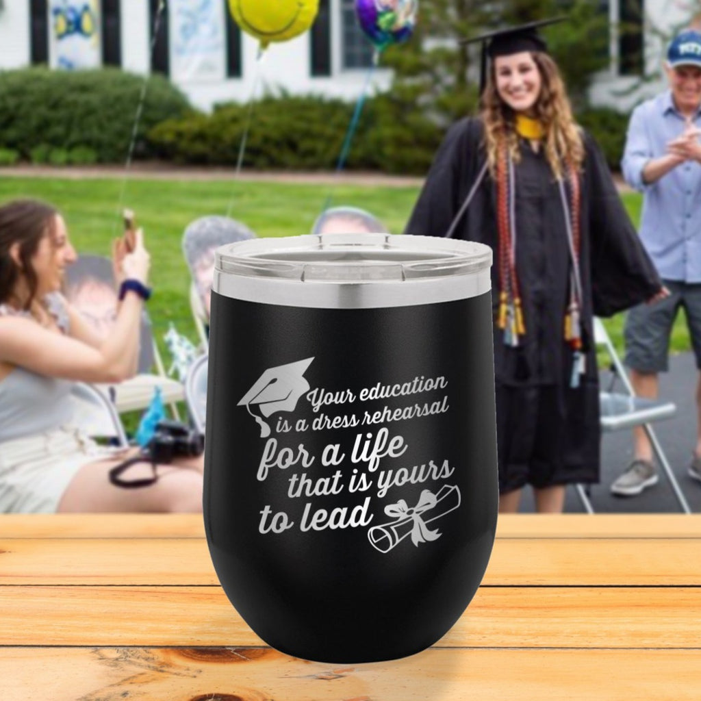 Custom Your Education is a Dress Rehearsal Engraved 12 oz Tumbler