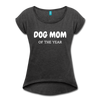 Dog Mom Of The Year Women's Roll Cuff T-Shirt - heather black