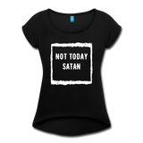 Not Today Satan Women's Roll Cuff T-Shirt - black