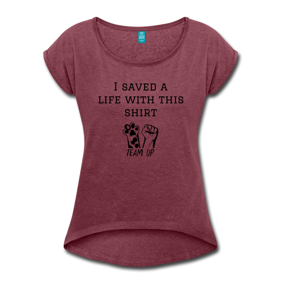 I saved a life with this shirt Women's Roll Cuff T-Shirt