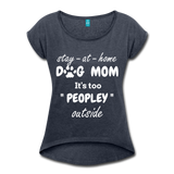 Stay At Home Dog Mom Women's Roll Cuff T-Shirt - navy heather