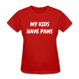My Kids Have Paws Women's T-Shirt - red