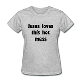 Jesus Loves This Hot Mess Women's T-Shirt - heather gray