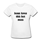 Jesus Loves This Hot Mess Women's T-Shirt - white