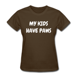 My Kids Have Paws Women's T-Shirt - brown