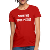 Show me your pitties Women's T-Shirt - red