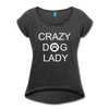 Crazy Dog Lady Women's Roll Cuff T-Shirt - heather black
