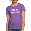 Show me your pitties Women's T-Shirt - purple heather